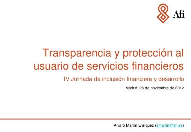 Transparencia y protección alusuario de servicios financieros      IV Jornada de inclusión financiera y desarrollo        ...