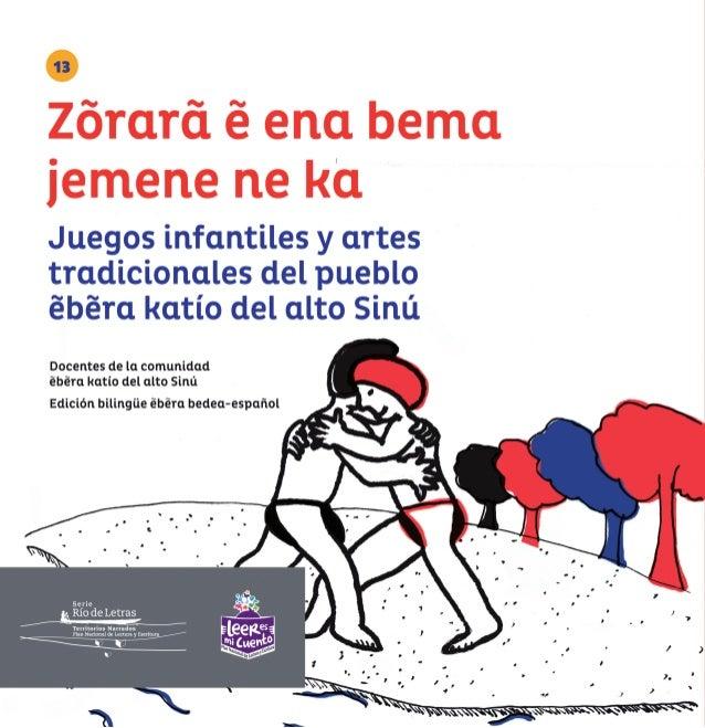 3 Zõrarã e ena bema jemene ne ka Juegos infantiles y artes tradicionales del pueblo ebera katío del alto Sinú DOCENTES DE ...