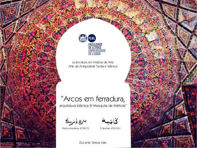 """""""Arcos em ferradura, arquitetura Islâmica & Mesquita de Mértola"""" Licenciatura em História da Arte Arte da Antiguidade Tar..."""