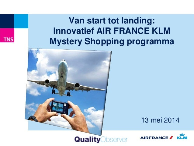 Van start tot landing: Innovatief AIR FRANCE KLM Mystery Shopping programma 13 mei 2014