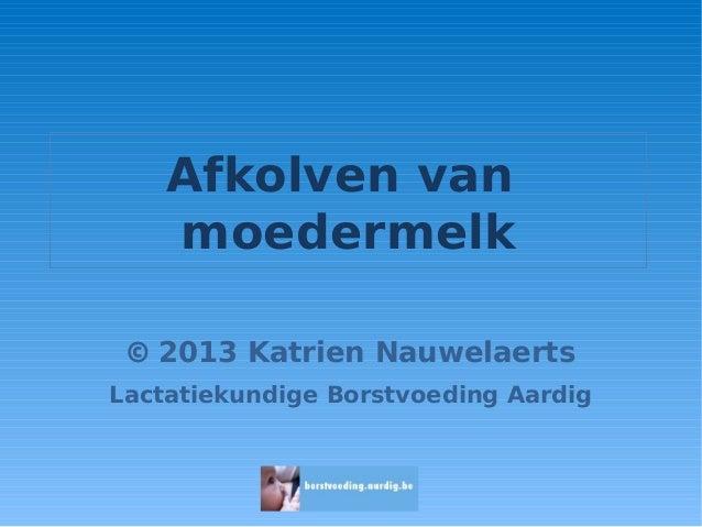 Afkolven van moedermelk © 2013 Katrien Nauwelaerts Lactatiekundige Borstvoeding Aardig