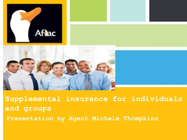 Supplemental insurance for individualsand groupsPresentation by Agent Michele Thompkins                            P: 555....
