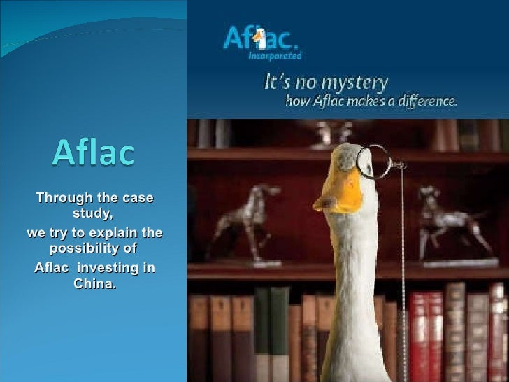 Through the case study,  we try to explain the possibility of  Aflac  investing in China.