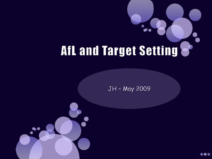 AfL and Target Setting<br />JH – May 2009<br />