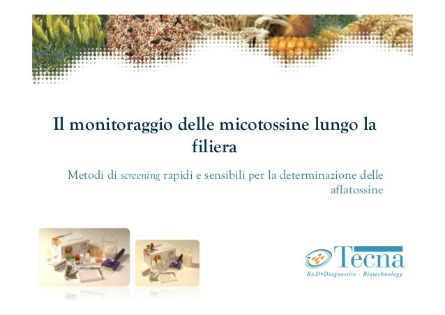 Il monitoraggio delle micotossine lungo la                  filiera Metodi di screening rapidi e sensibili per la determin...