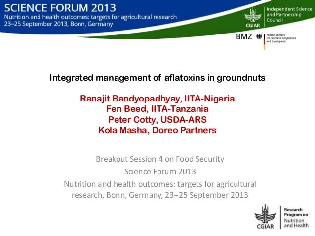 Integrated management of aflatoxins in groundnuts Ranajit Bandyopadhyay, IITA-Nigeria Fen Beed, IITA-Tanzania Peter Cotty,...