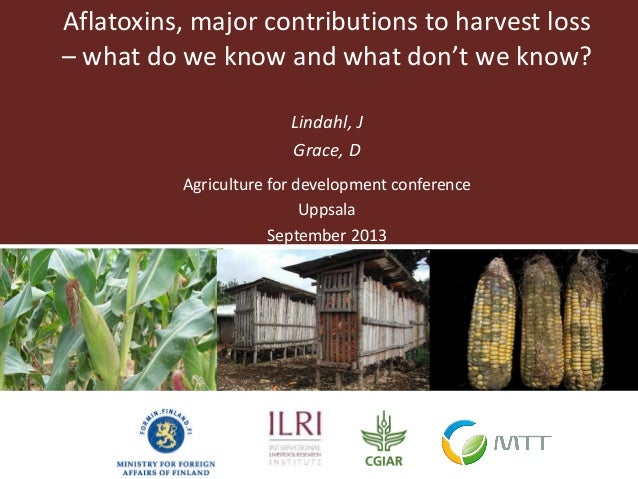 Aflatoxins, major contributions to harvest loss – what do we know and what don't we know? Lindahl, J Grace, D Agriculture ...
