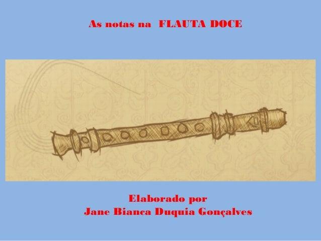 As notas na FLAUTA DOCEElaborado porJane Bianca Duquia Gonçalves