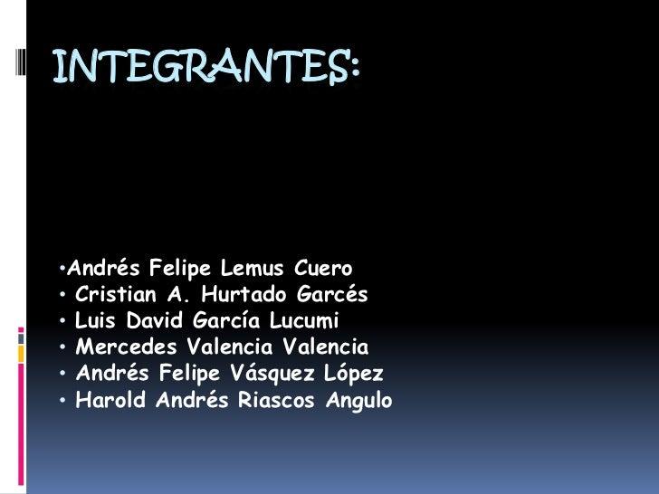 INTEGRANTES:<br /><ul><li>Andrés Felipe Lemus Cuero