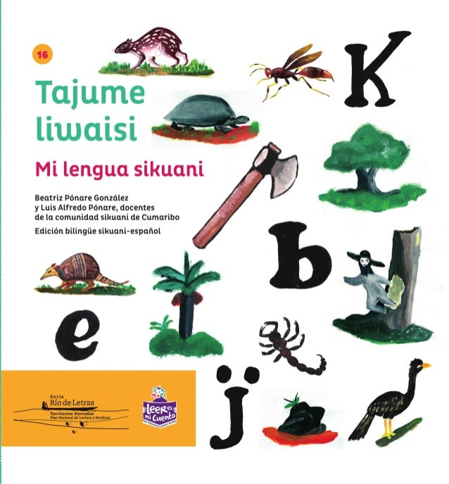 Tajume liwaisi Mi lengua sikuani BEATRIZ PÓNARE GONZÁLEZ Y LUIS ALFREDO PÓNARE, DOCENTES DE LA COMUNIDAD SIKUANI DE CUMARI...