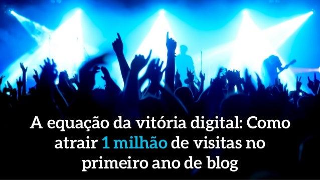 A equação da vitória digital: Como atrair 1 milhão de visitas no primeiro ano de blog