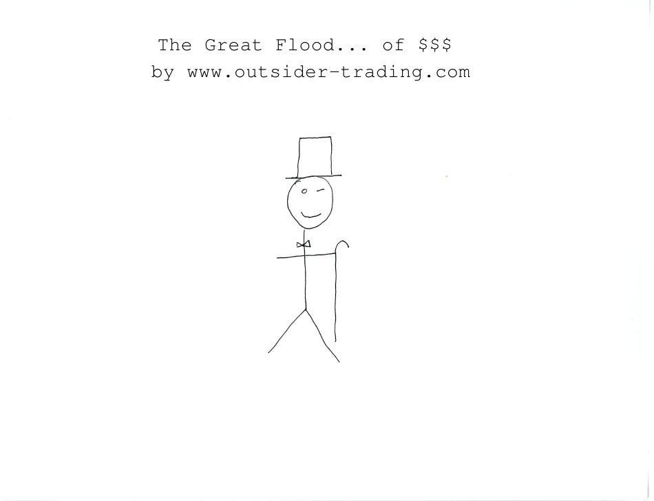 The Great Flood... of $$$by www.outsider-trading.com