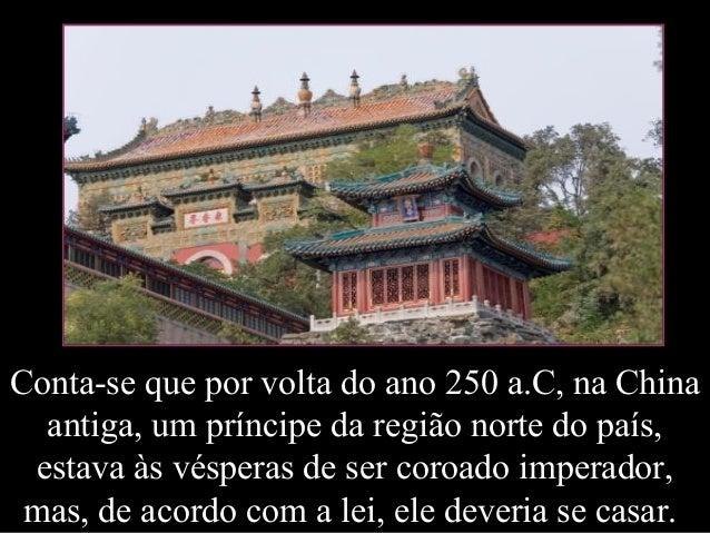 Conta-se que por volta do ano 250 a.C, na China  antiga, um príncipe da região norte do país,  estava às vésperas de ser c...