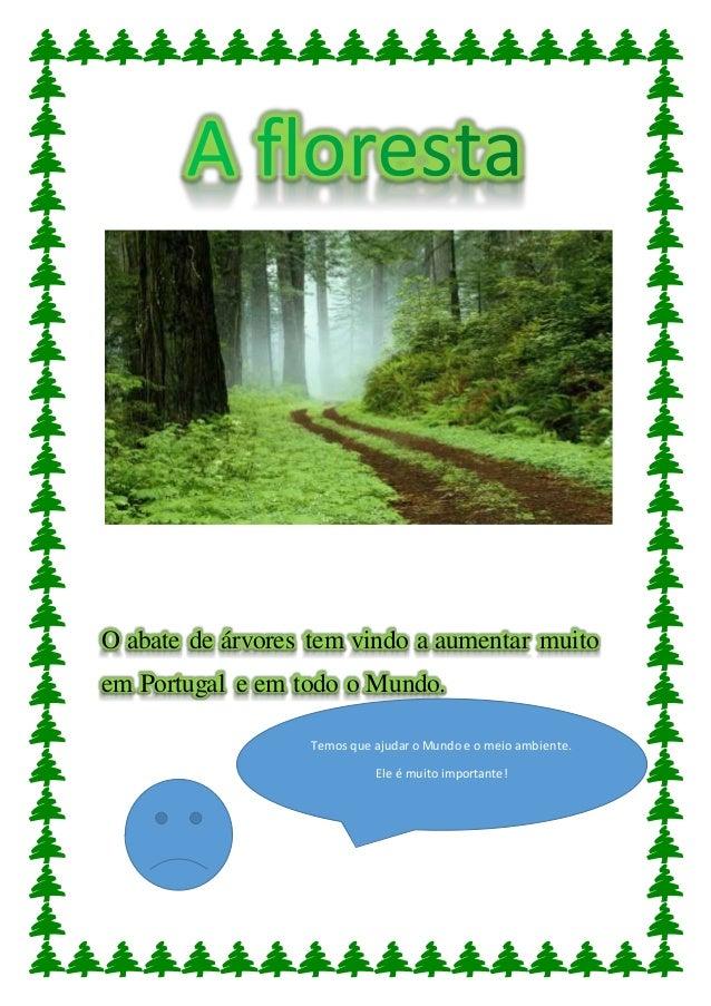 O abate de árvores tem vindo a aumentar muito em Portugal e em todo o Mundo. Temos que ajudar o Mundo e o meio ambiente. E...