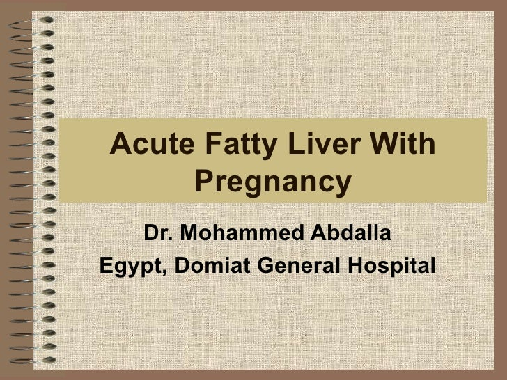 Acute Fatty Liver With Pregnancy Dr. Mohammed Abdalla Egypt, Domiat General Hospital