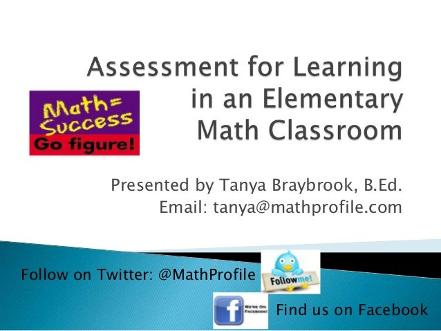 Presented by Tanya Braybrook, B.Ed.                 Email: tanya@mathprofile.comFollow on Twitter: @MathProfile           ...