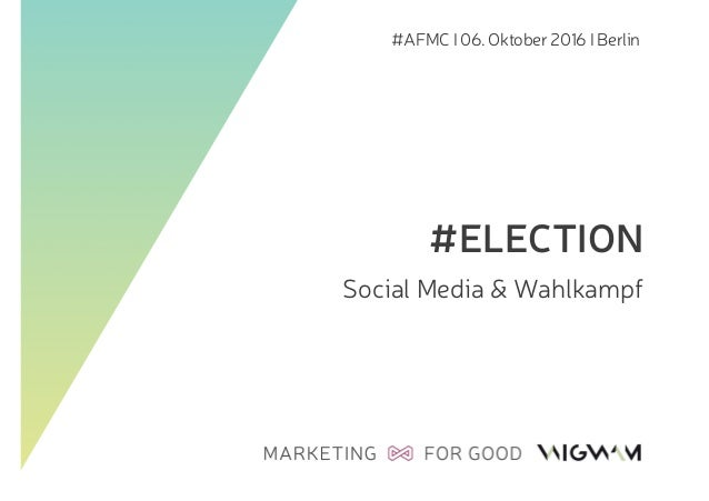 #AFMC I 06. Oktober 2016 I Berlin #ELECTION Social Media & Wahlkampf