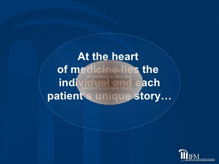 At the heart  of medicine lies the  individual and each patient's unique story… At the heart  of medicine lies the  indivi...