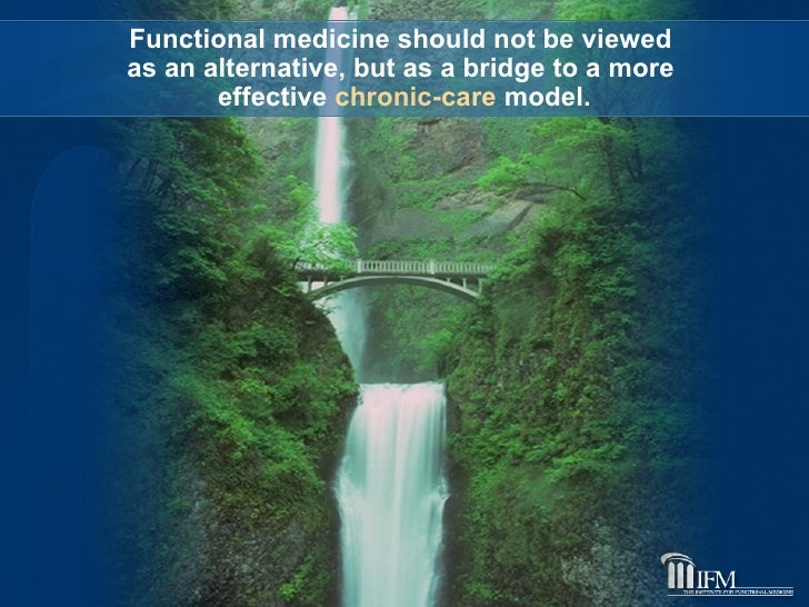 Functional medicine should not be viewed  as an alternative, but as a bridge to a more  effective  chronic-care  model.