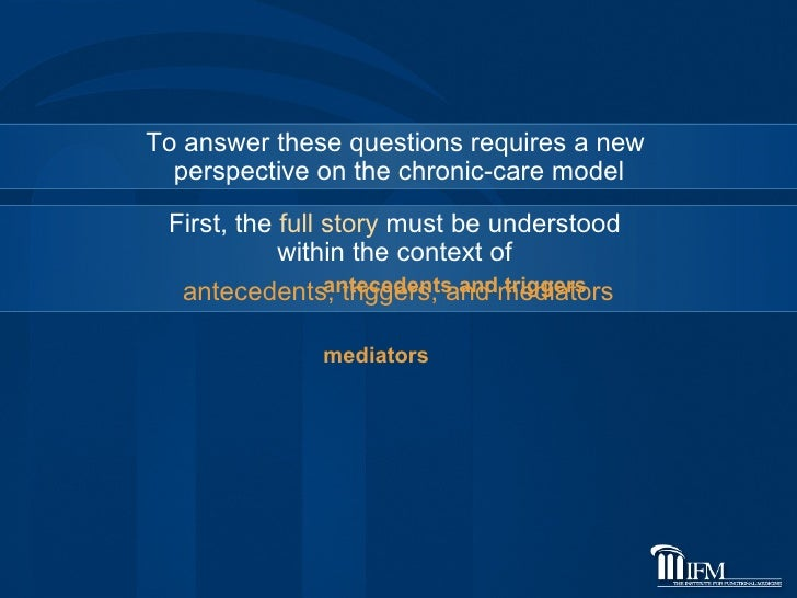 First, the  full story  must be understood  within the context of  antecedents, triggers, and mediators antecedents and tr...