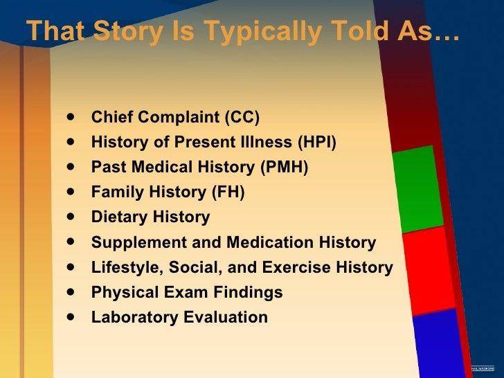 That Story Is Typically Told As… <ul><li>Chief Complaint (CC) </li></ul><ul><li>History of Present Illness (HPI) </li></ul...