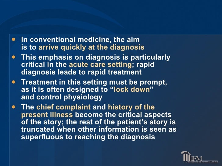<ul><li>In conventional medicine, the aim  is to  arrive quickly at the diagnosis </li></ul><ul><li>This emphasis on diagn...