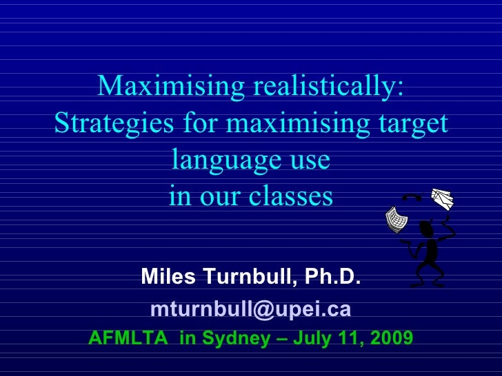 Maximising realistically: Strategies for maximising target           language use          in our classes         Miles Tu...
