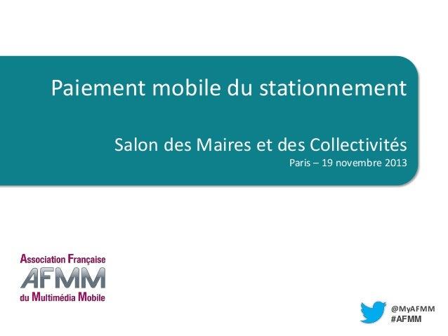 TITRE  Paiement mobile du stationnement LIEU Salon des Maires et des Collectivités Paris – 19 novembre 2013  @MyAFMM #AFMM