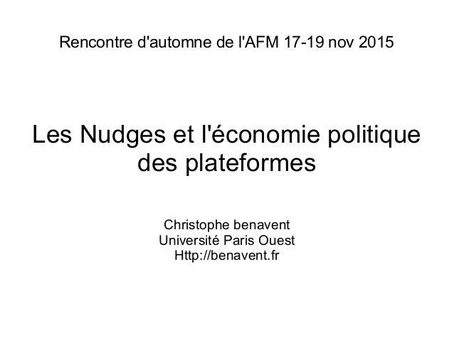 Rencontre d'automne de l'AFM 17-19 nov 2015 Les Nudges et l'économie politique des plateformes Christophe benavent Univers...