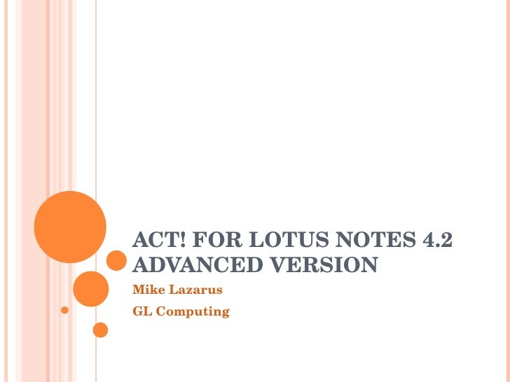 ACT! FOR LOTUS NOTES 4.2 ADVANCED VERSION  Mike Lazarus GL Computing