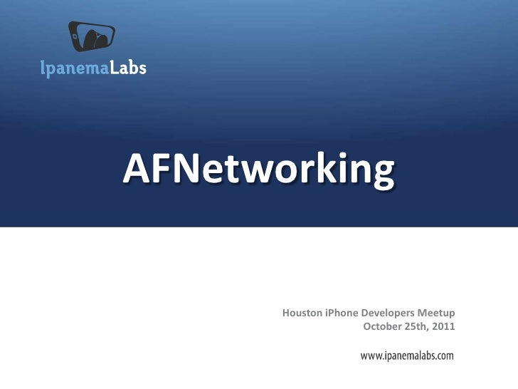 AFNetworking       Houston iPhone Developers Meetup                      October 25th, 2011