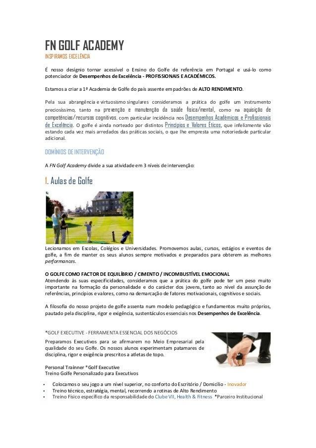 FN GOLF ACADEMY INSPIRAMOS EXCELÊNCIA É nosso desígnio tornar acessível o Ensino do Golfe de referência em Portugal e usá-...