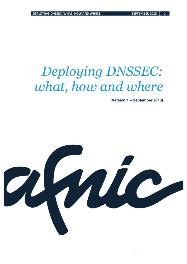 DEPLOYING  DNSSEC:  WHAT,  HOW  AND  WHERE                                   ...