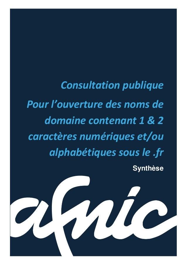 Consultation publiquePour l'ouverture des noms dedomaine contenant 1 & 2caractères numériques et/oualphabétiques sous le ....