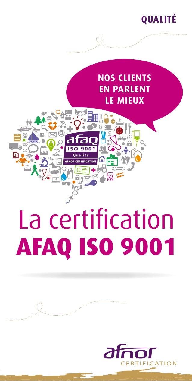 QUALITé  Nos clients  en parlent  le mieux  La certification  AFAQ ISO 9001