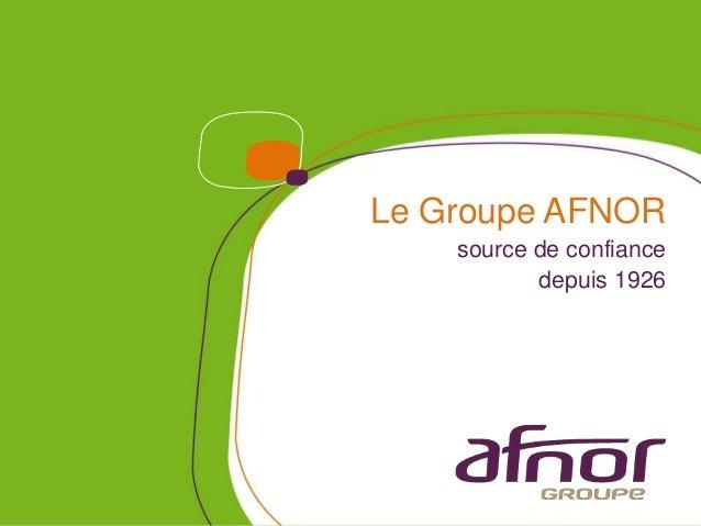 Le Groupe AFNOR    source de confiance           depuis 1926