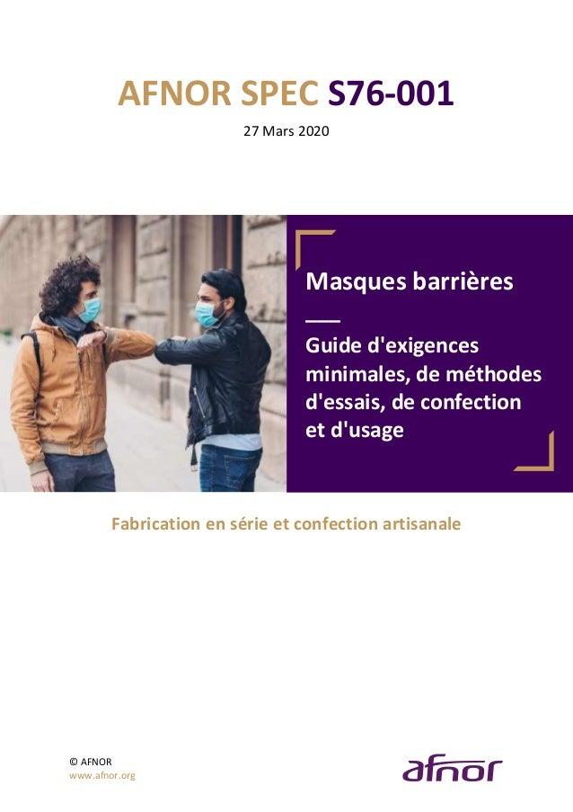 © AFNOR www.afnor.org AFNOR SPEC S76-001 27 Mars 2020 Masques barrières ___ Guide d'exigences minimales, de méthodes d'ess...