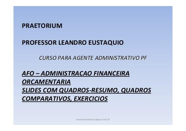 PRAETORIUM PROFESSOR LEANDRO EUSTAQUIO CURSO PARA AGENTE ADMINISTRATIVO PF  AFO – ADMINISTRACAO FINANCEIRA ORCAMENTARIA SL...