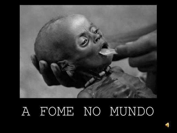 A FOME NO MUNDO<br />