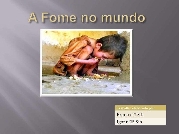 A Fome no mundo <br />