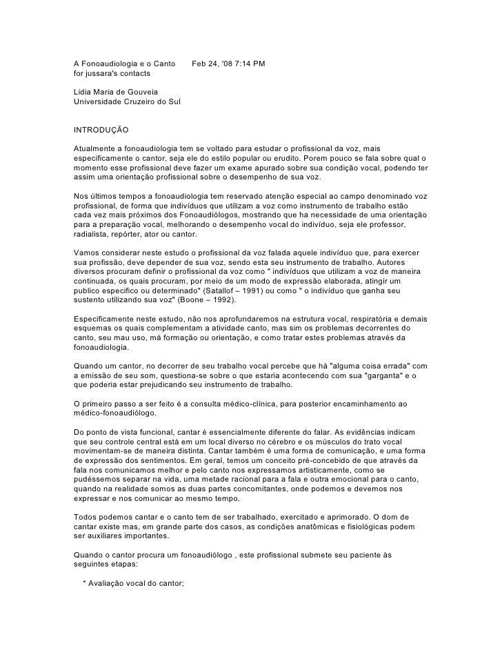 A Fonoaudiologia e o Canto       Feb 24, '08 7:14 PM for jussara's contacts  Lidia Maria de Gouveia Universidade Cruzeiro ...