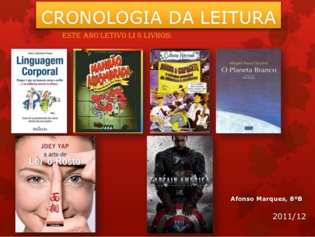 CRONOLOGIA DA LEITURA Este Ano Letivo li 6 livros:                                Afonso Marques, 8ºB                     ...