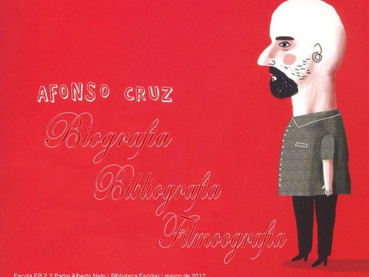 Realizador de cinema de animação, ilustrador, escritor emúsico, Afonso Cruz declara-se também viajante do mundo.Nasceu na ...