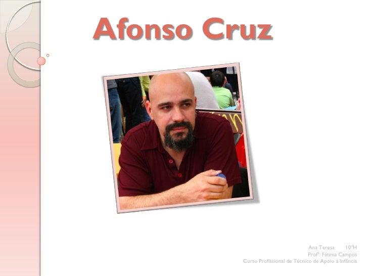 Afonso Cruz                                     Ana Teresa      10ºH                                     Profª: Fátima Cam...