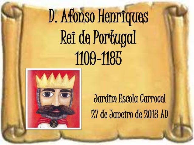D. Afonso Henriques   Rei de Portugal      1109-1185         Jardim Escola Carrocel        27 de Janeiro de 2013 AD