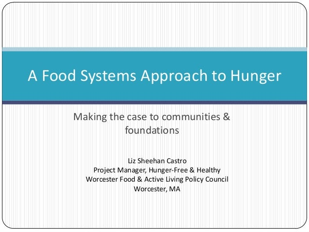 Making the case to communities & foundations A Food Systems Approach to Hunger Liz Sheehan Castro Project Manager, Hunger-...