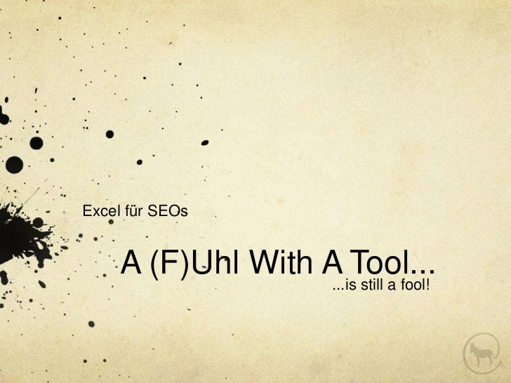 Excel für SEOs    A (F)Uhl With A Tool...                   ...is still a fool!