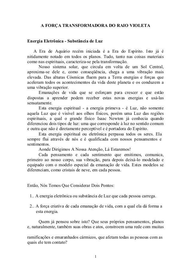A FORÇA TRANSFORMADORA DO RAIO VIOLETA Energia Eletrônica - Substância de Luz A Era de Aquário recém iniciada é a Era do E...