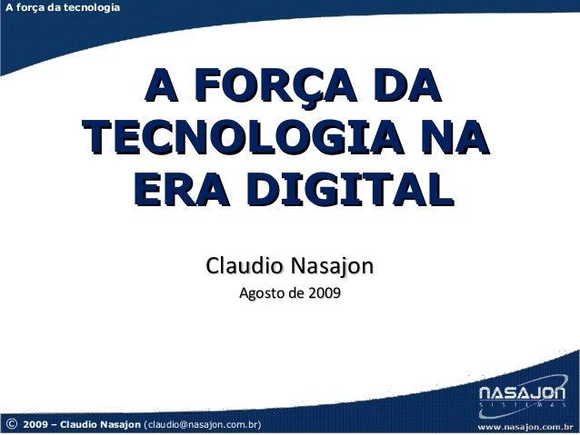 CAMAÇARI, BA – abr/09A força da tecnologia                 A FORÇA DA               TECNOLOGIA NA                 ERA DIGI...