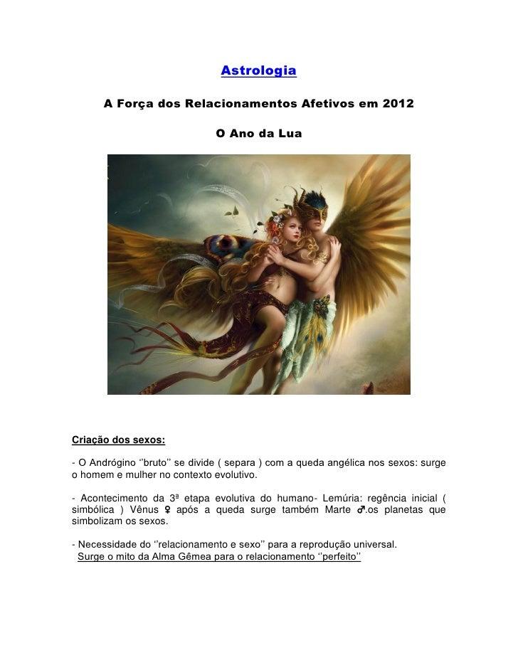 Astrologia      A Força dos Relacionamentos Afetivos em 2012                               O Ano da LuaCriação dos sexos:-...